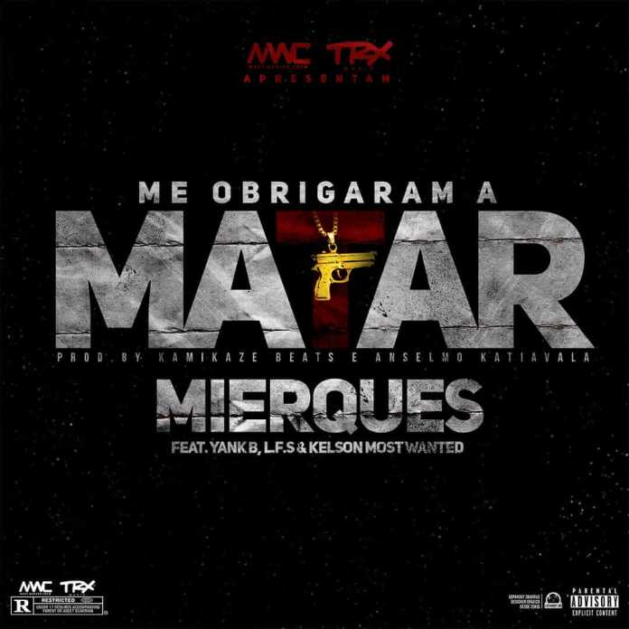 Mierques - Me Obrigaram a Matar (feat. Yank B, L.F.S & Most Wanted) download mp3
