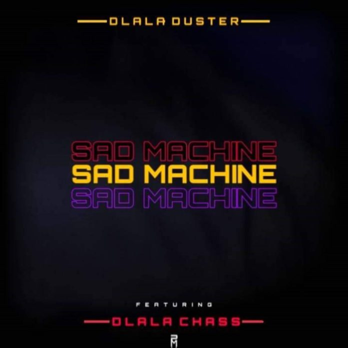 Dlala Duster Feat. Dlala Chass - Sad Machine