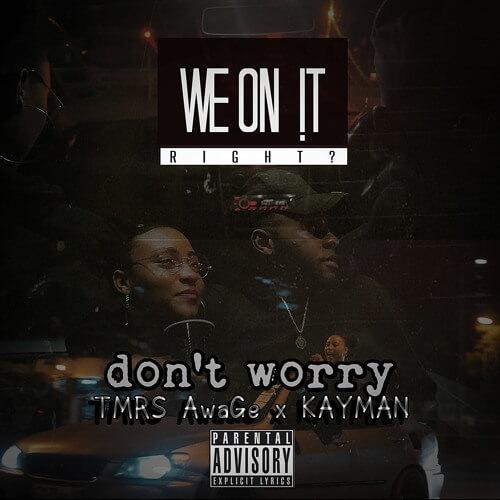 TMRS AwaGe & KAYMAN (We On It, Right) - Don't Worry
