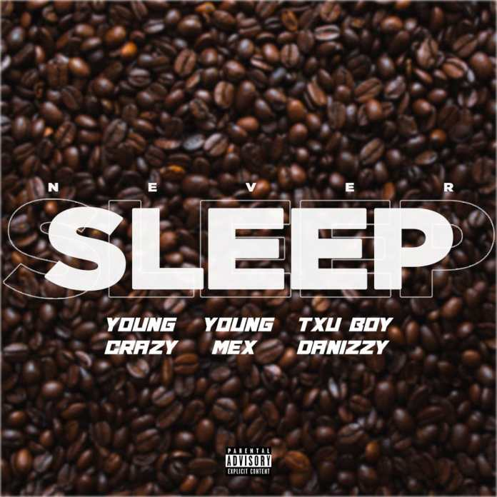 Young Crazy, Young Mex & Txuboy Danizzy - Never Sleep