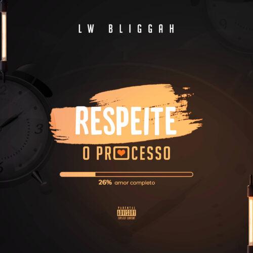 LW Bliggah - Respeite O Processo