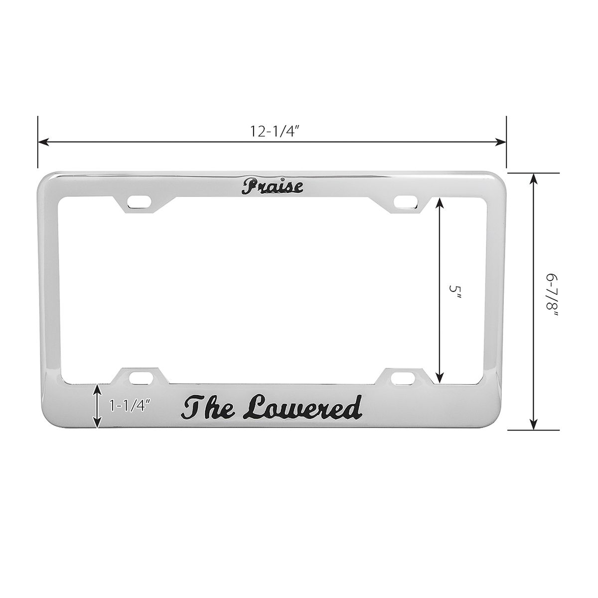 "4 Hole Frame with Black ""Praise the Lowered"" Script - Measurements"