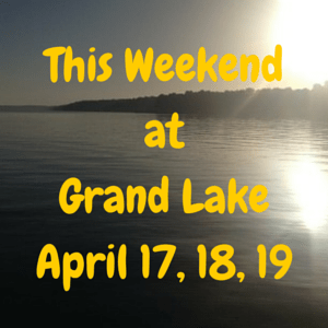This Weekend at Grand Lake: April 18-19