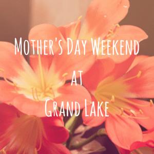 This Weekend at Grand Lake: May 8 – 10