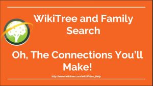 WikiTree and Family Search, Oh! The Connections you'll Make Presentation