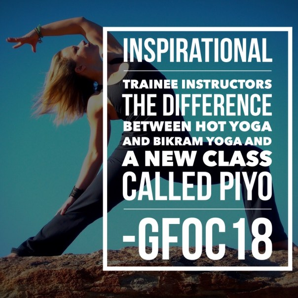 Inspirational Trainee Instructors, the difference between Hot Yoga and Bikram Yoga, and a New Class called PiYo
