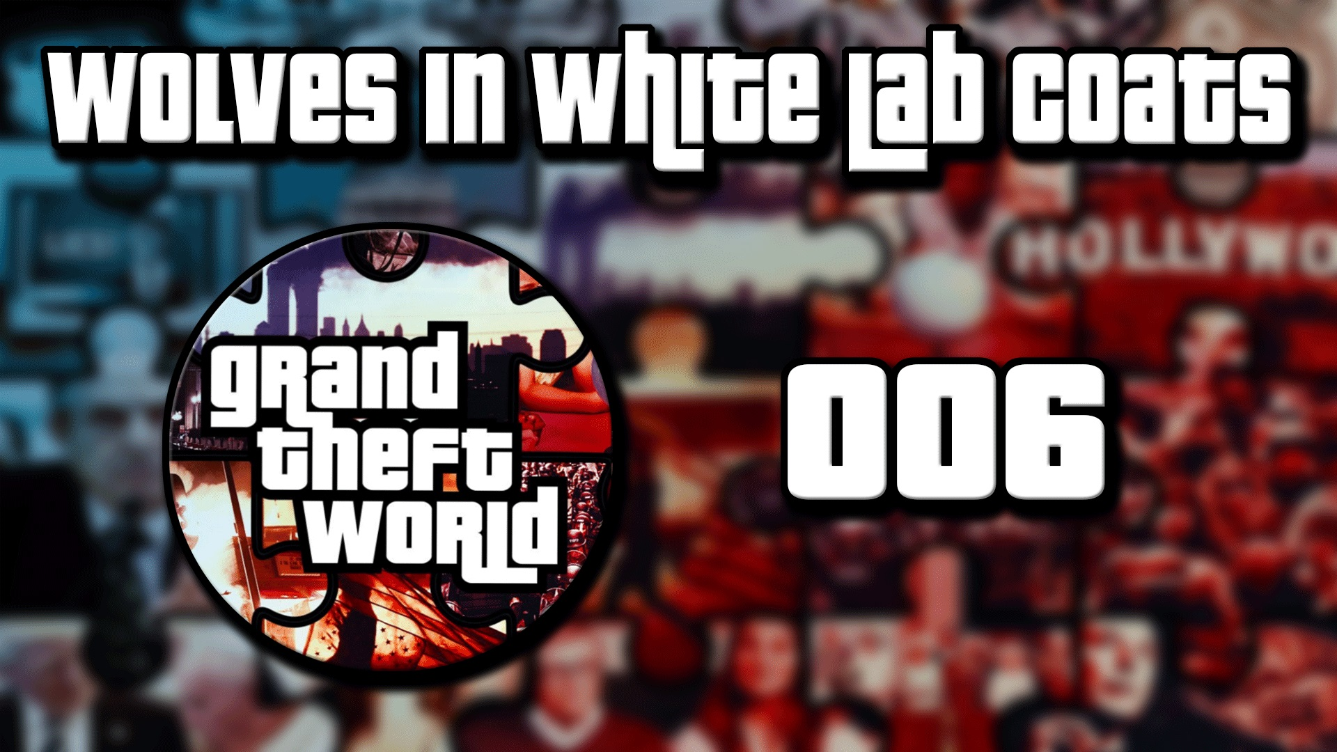 Grand Theft World Podcast 006 | Wolves in White Lab Coats