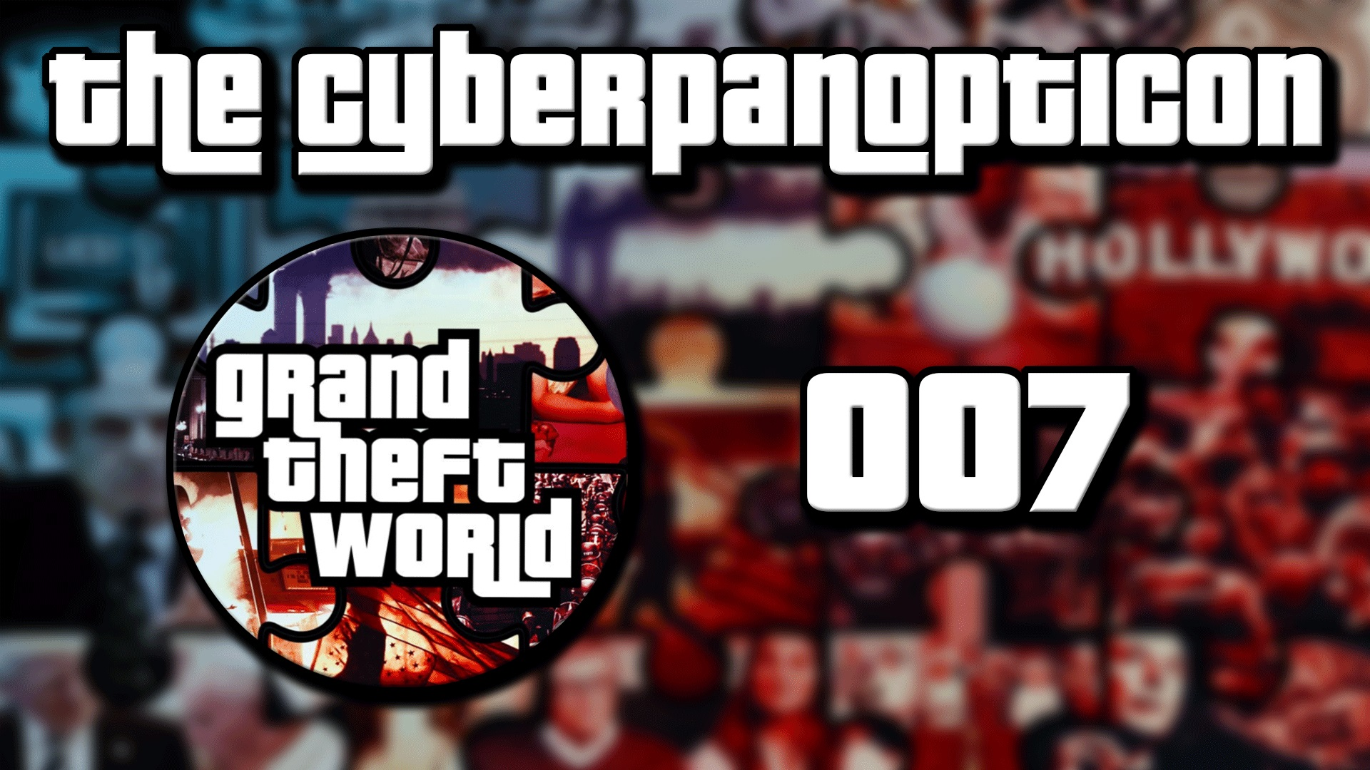 Grand Theft World Podcast 007 | The CyberPanopticon