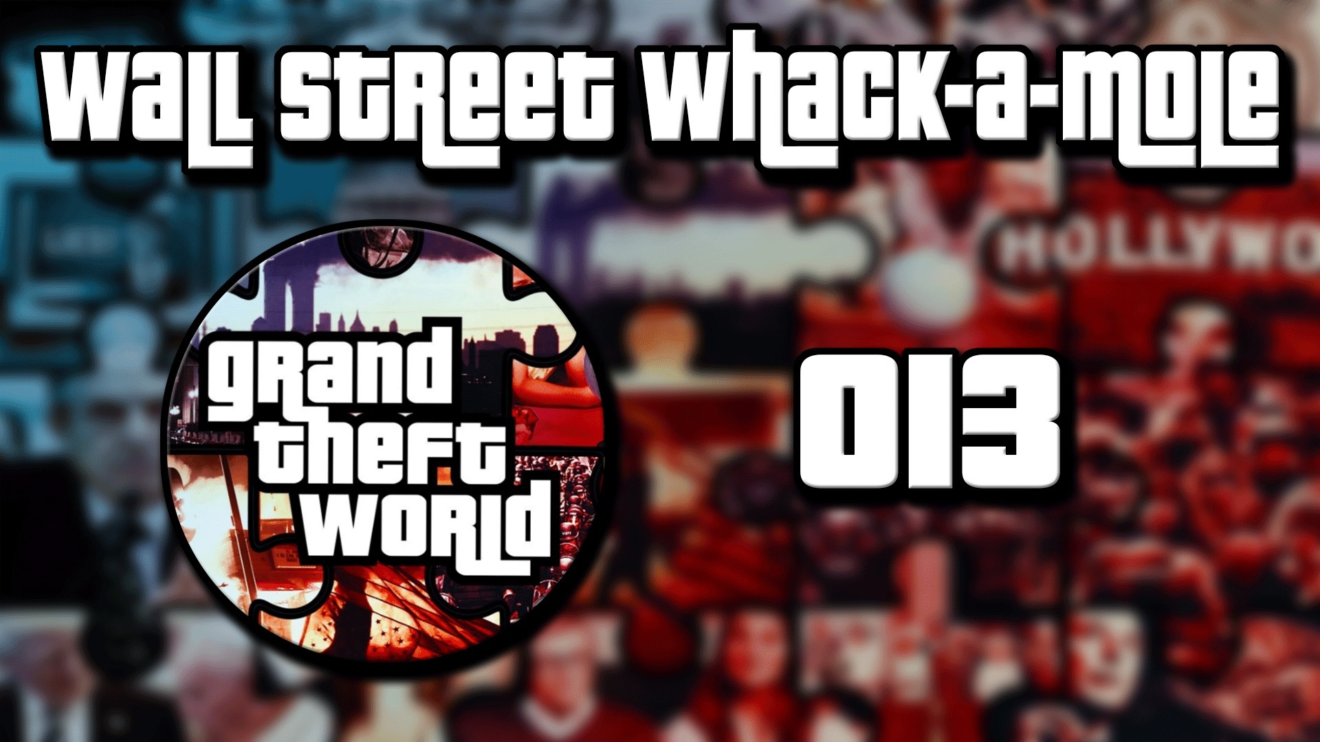 Grand Theft World Podcast 013 | Wall Street Whack-A-Mole