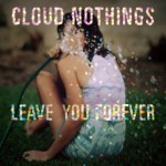 cloud-nothings-leave-you-forever1