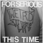 forseriousthistime-weirdlife