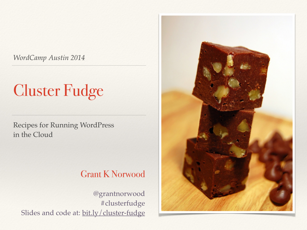 Cluster Fudge: Recipes for WordPress in the Cloud (WordCamp Austin 2014)