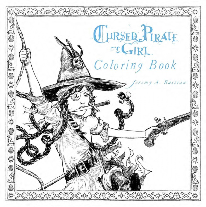 The Cursed Pirate Girl Adult Coloring Book Also Features Select Illustrations With Empty Word Balloons So Colorists Can Fill Them In And Tell Their Own