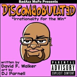 DISCOMBOBULATED: IRRATIONALITY FOR THE WIN
