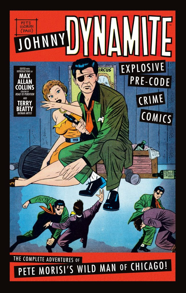 Johnny Dynamite: Explosive Pre-Code Crime Comics - The Complete Adventures of Pete Morisi's Wild Man of Chicago
