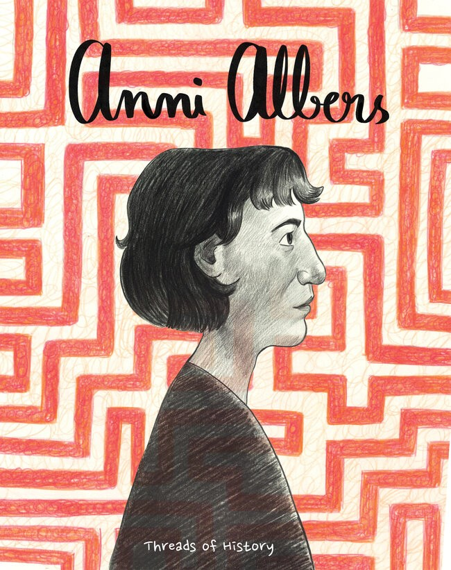 THREADS OF HISTORY: A COMIC ABOUT ANNI ALBERS