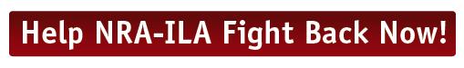 Help NRA-ILA Fight Back Now!