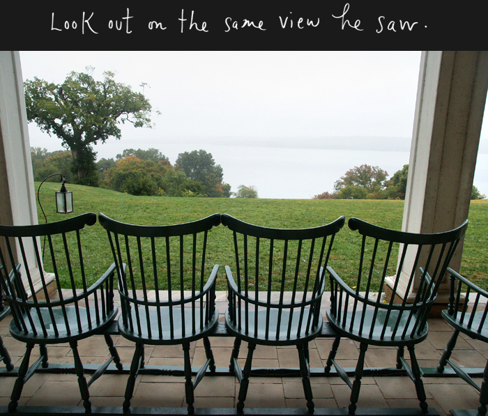 Look out on the same view he saw