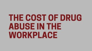 The Bane of Drug Abuse and Its Impact on the Workplace - Infographic