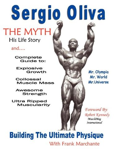 Sergio Oliva The Myth: Building the Ultimate Physique by Sergio Oliva and Frank Marchante