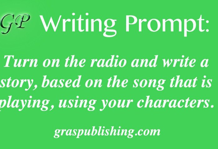 Gras Publishing Writing Prompt: Turn on the radio and write a story, based on the song that is playing, using your characters.