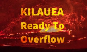 Kilauea Volcano Ready to Overflow