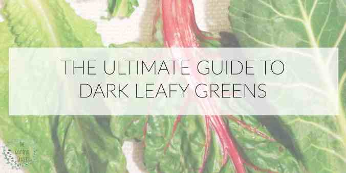 The Ultimate Guide to Dark Leafy Greens The Grateful Grazer www.gratefulgrazer.com