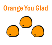 Orange You Glad