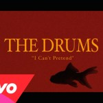 The Drums – I Can't Pretend