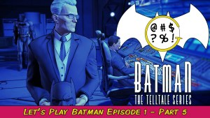 Batman: The Telltale Series - Episode 1 Part 5
