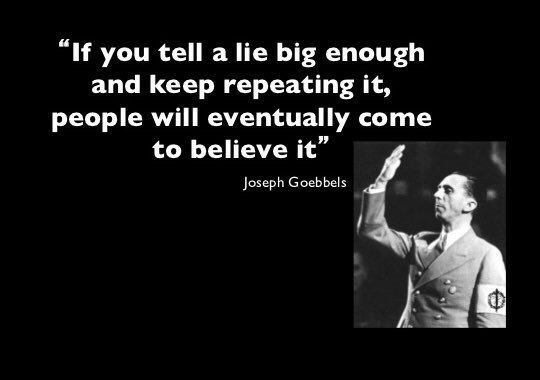 Joseph Goebbels quote: If you tell a lie big enough and keep repeating it, people will eventually come to believe it.