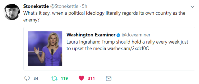 Tweet from Stonekettle: What's it say, when a political ideology literally regards its own country as the enemy?