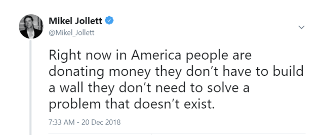 Tweet from Mikel Jollett: Right now in America people are donating money they don't have to build a wall they don't need to solve a problem that doesn't exist.
