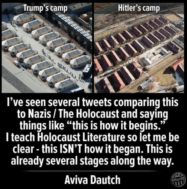 "Photos from the air of a Trump concentration camp and a Hitler concentration camp to show similarities. Text: I've seen several Tweets comparing this to Nazis/The Holocaust and saying things like ""this is how it begins."" I teach Holocaust Literature so let me be clear - this ISN'T how it began. This is already several stages along the way. - Aviva Dautch"