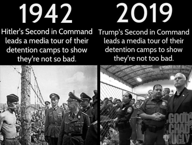 "Meme found on Twitter. Photos of concentration camps, left is Europe 1942 and right is America 2019. Text on 1942, ""Hitler's second in command leads a media tour of their detention camps to show they're not so bad."" Text on 2019, ""Trump's second in command leads a media tour of their detention camps to show they're not so bad."""