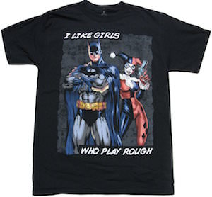 Batman and Harley Quinn I like Girls That Play Rough T-Shirt