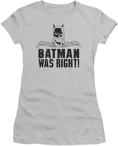 Batman Was Right T-Shirt