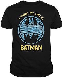 I Think My Dad Is Batman T-Shirt