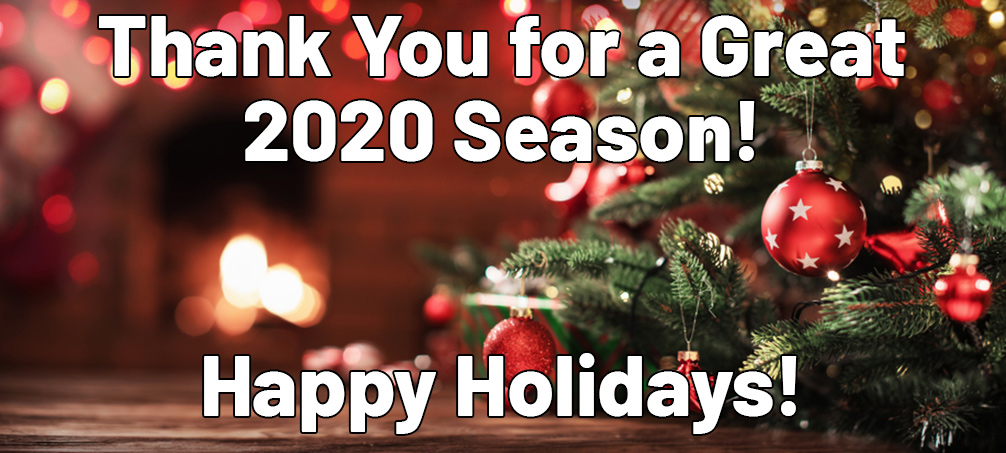 Thank You for a Great 2020 Season! Happy Holidays!