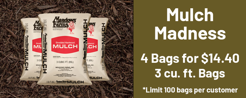 Mulch Madness 4 Bags for $14.40 3 cu. ft. bags Limit 100 bags per customer