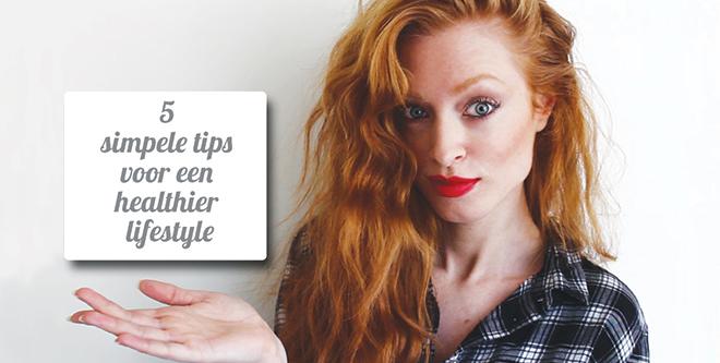 5 Simpele Tips voor een Healthier Lifestyle || Great Body & Skin