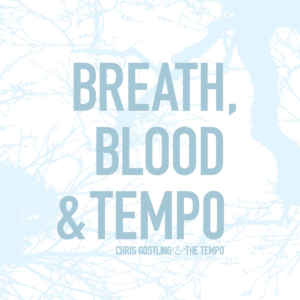 Chris Gostling - Breath, Blood & Tempo