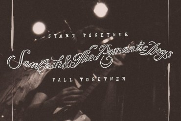 Sam Cash and the Romantic Dogs - Stand Together Fall Together