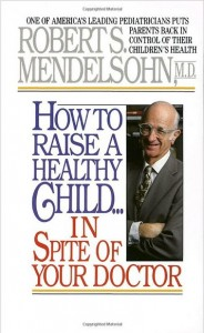ow to Raise a Healthy Child...in spite of your doctor