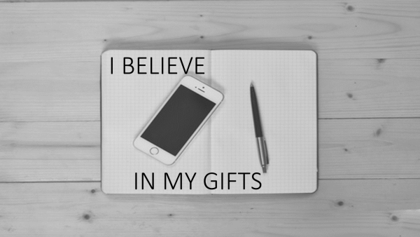I BELIEVE IN MY GIFTS