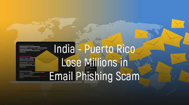 India-Puerto-Rico-Lose-Millions-in-Email-Phishing-Scam