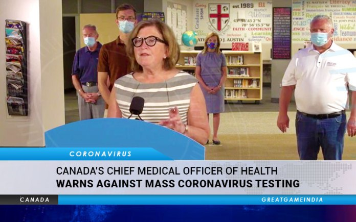 Canada's Chief Medical Officer Of Health Warns Against Mass Coronavirus Testing
