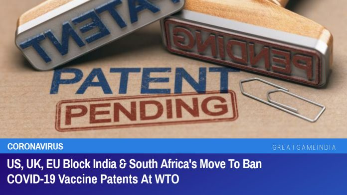 US, UK, EU Block India & South Africa's Move To Ban COVID-19 Vaccine Patents At WTO