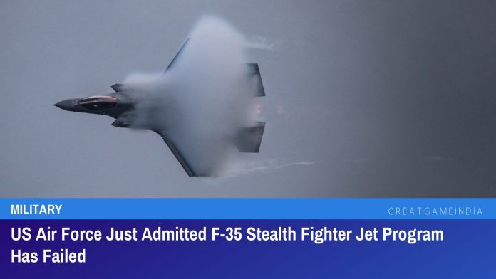 US Air Force Just Admitted F-35 Stealth Fighter Jet Program Has Failed
