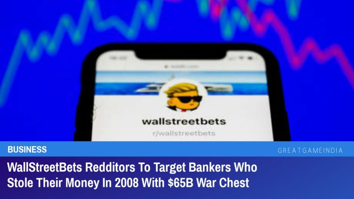 WallStreetBets Redditors To Target Bankers Who Stole Their Money In 2008 With $65B War Chest